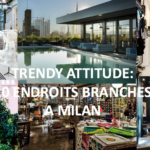 Les 10 endroits les plus branchés à Milan