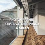 Prada inaugure à Milan un Observatoire de la photographie