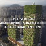 Milan exporte le Bosco Verticale en Chine