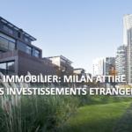 Marché immobilier : Milan attire les investisseurs étrangers