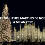 Les meilleurs marchés de Noël à Milan 2017